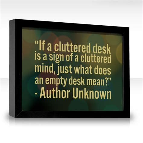 If A Cluttered Desk Signs A Cluttered Mind by Cluttered Desk Sign Genius Quote