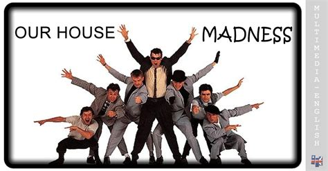 this is our house and our house music our house madness multimedia english videos