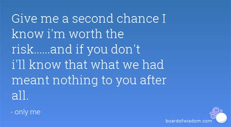 Is Your Friendship Worth Risking For by Give Me A Second Chance I I M Worth The Risk And