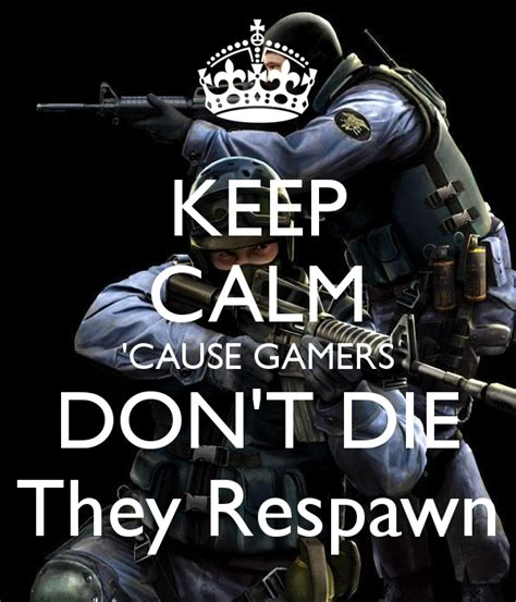 Kaos Gemers Don T Die keep calm cause gamers don t die they respawn poster