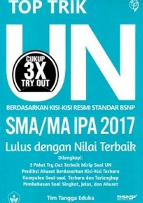 Top Trik Un Sma Ipa 2017 by Bukukita Top Trik Un Sma Ma Ipa 2017 Lulus Dengan