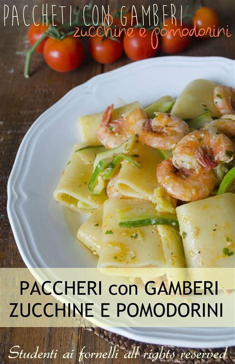 Cucina Facile E Veloce Primi Piatti Paccheri Con Gamberi Zucchine E Pomodorini 232 Un Primo
