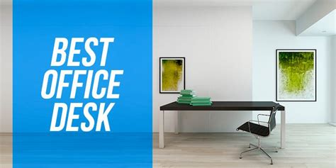 best office desk which desk is right for you