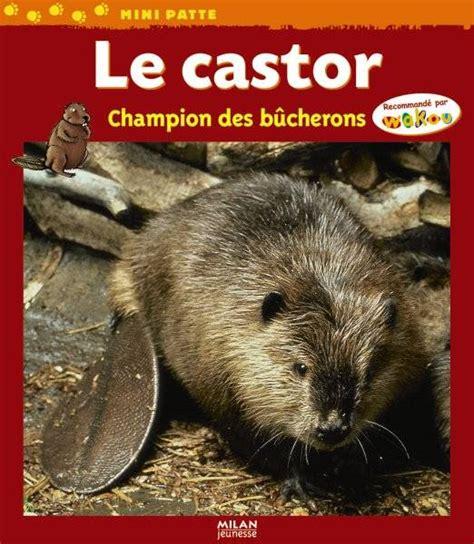 les mini castor babouhka 2081210134 livre castor chion des bucherons le ne chion des b 251 cherons val 233 rie tracqui milan