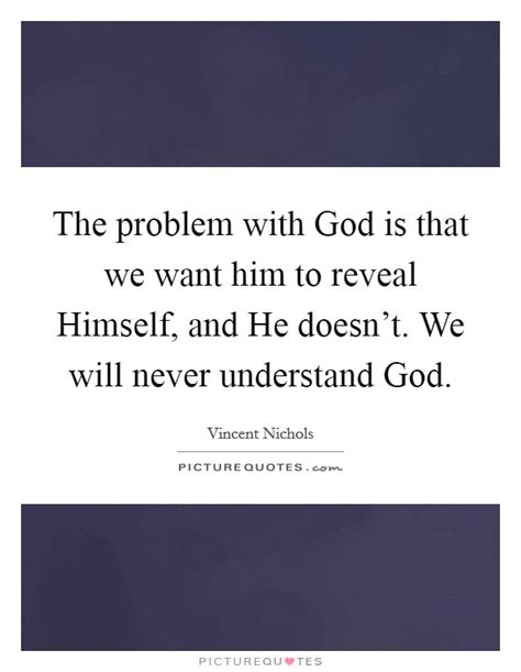 Hes The One That We Want by The Problem With God Is That We Want Him To Reveal Himself