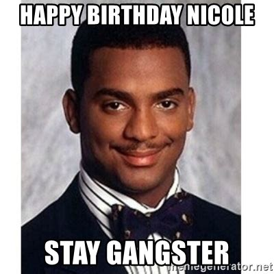 Nicole Meme - happy birthday nicole stay gangster carlton banks meme