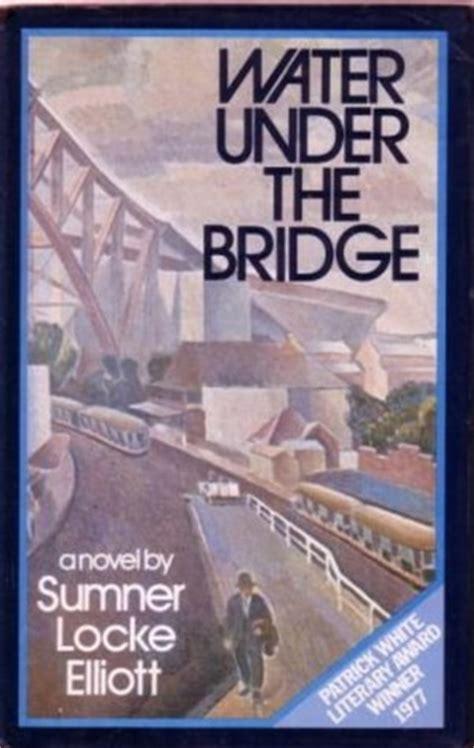 The Bridge A Novel water the bridge a novel by sumner locke elliott