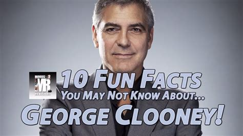 10 Things About Clooney You Did Not by 10 Facts You May Not About George Clooney