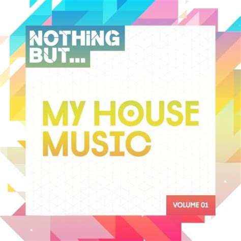 my house music va nothing but my house music vol 1 2017 320kbpshouse net