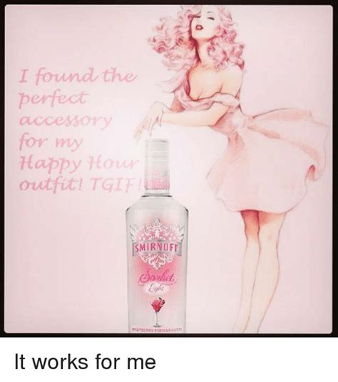 Works For Me Meme - i found the perfect happy outfit tgif smirnoff it works