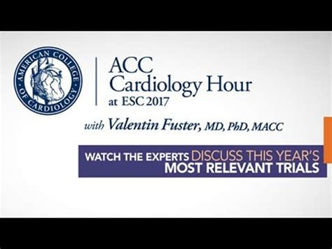 Cardiologist Work Hours by Acc Cardiology Hour At Esc Congress 2017 With Valentin Fuster Md Phd Macc