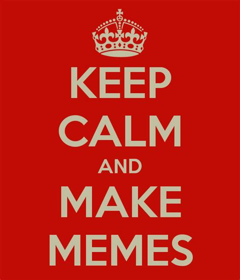 Make My Own Keep Calm Meme - turn quotes into sharable art meme creation tools