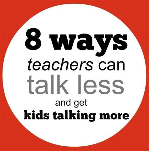13 Tips On Talking The Right Way by 8 Ways Teachers Can Talk Less And Get Talking More