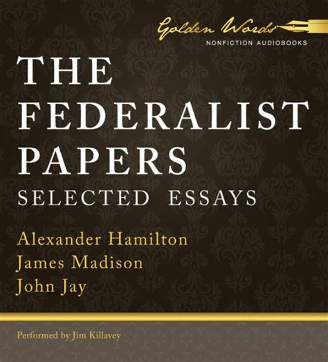 the selected essays of federalist papers the selected essays by alexander hamilton james madison john jay jim
