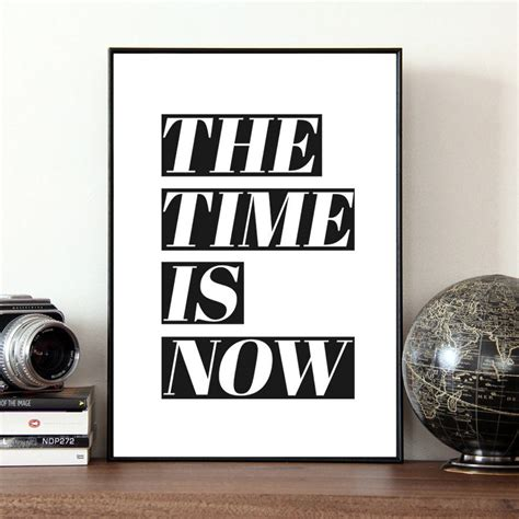 now is the time the time is now quote print by coco and dee notonthehighstreet com