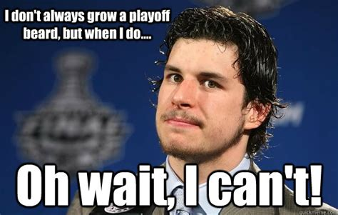 Sidney Crosby Memes - i don t always grow a playoff beard but when i do oh