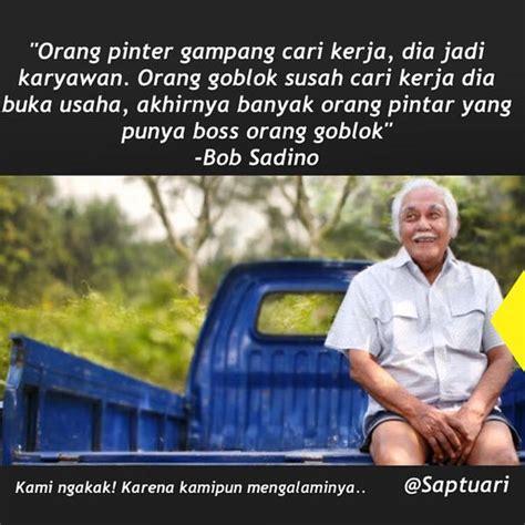 kata kata bijak bob sadino untuk motivasi dan inspirasi siputnews