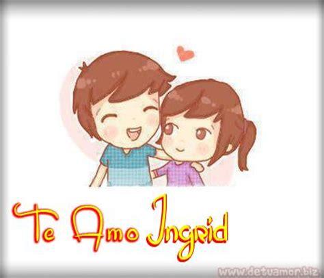 Imagenes Que Digan Te Amo Ingrid | este poema es para ti ingrid