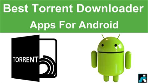 best torrent app for android top 10 best torrent downloaders for android 2018