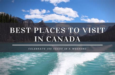 places to visit in us 10 best places to visit in canada for an awesome weekend
