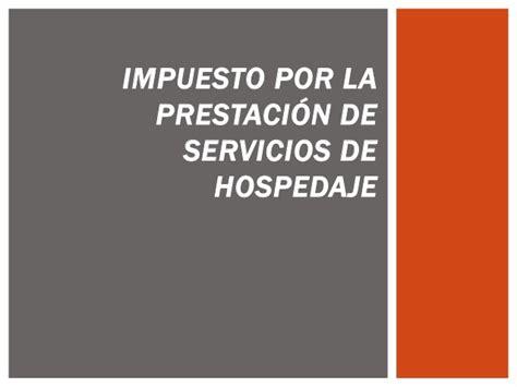 Impuesto Por La Prestacin De Servicios De Hospedaje | impuesto hospedaje y loter 237 a
