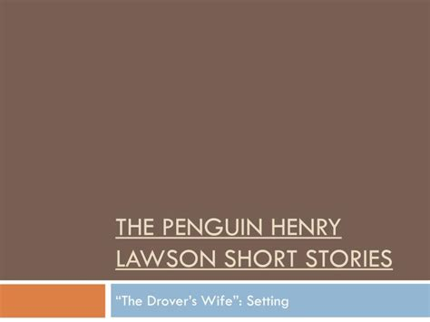 themes in henry lawson short stories ppt the penguin henry lawson short stories powerpoint