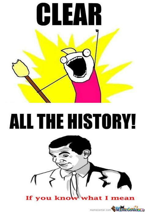 Clear Meme - rmx clear all the history by skrcasey meme center