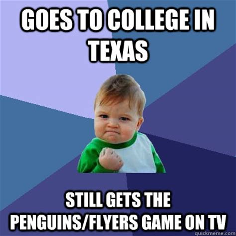 College Kid Meme - goes to college in texas still gets the penguins flyers
