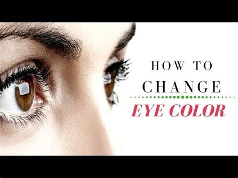 how to change your eye color with your mind 10 foods that change your eye color fast