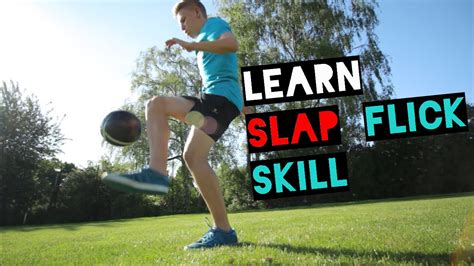 skill football freestyle tutorial learn amazing football freestyle skill quot slap flick