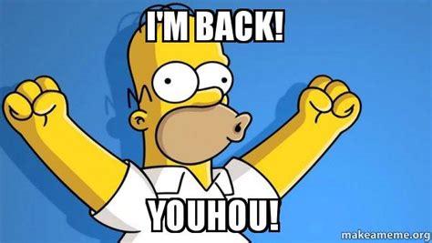 Im Back Meme - i m back youhou happy homer make a meme