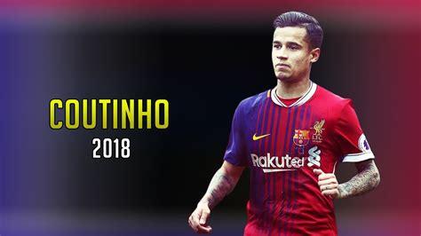 barcelona coutinho philippe coutinho 2018 welcome to fc barcelona youtube