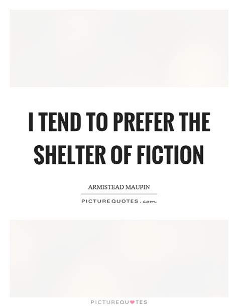 i tend i tend to prefer the shelter of fiction picture quotes