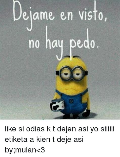 Memes De Los Minions En Espaã Ol - elame en visto hay pedo like si odias k t dejen asi yo