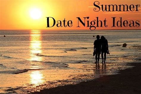 8 date ideas 8 summer date ideas you ll these ideas want date ideas reminders and help