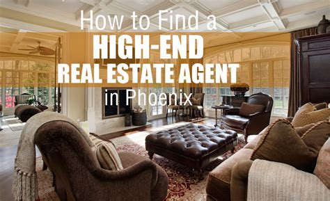 High End Real Estate Agent | how to find a high end real estate agent in phoenix