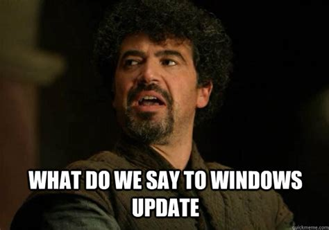 what do we say to windows update not today syrio quickmeme