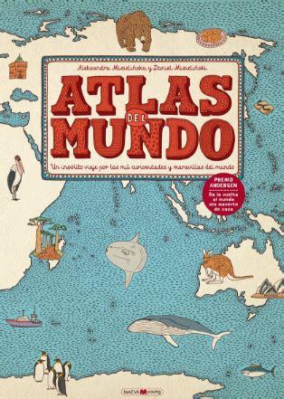 gratis libro atlas del mundo un insolito viaje libros para ni 241 os viajeros sin categor 237 a mam 225 s viajeras