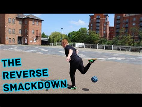 skill football freestyle tutorial football freestyle skills the reverse smackdown