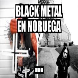 Black Metal Meme Generator - meme personalizado black metal en noruega 2801648