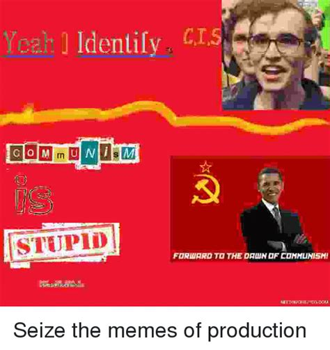 The Memes - identily cis stupid forward to the daun of communism