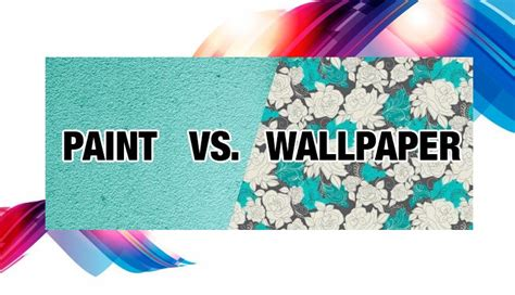 wallpaper vs paint is wallpaper better than paint beautiful benefits of