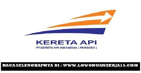 lowongan kerja smk pt kereta api indonesia persero terbaru lowongan kerja pt kereta api indonesia persero tingkat