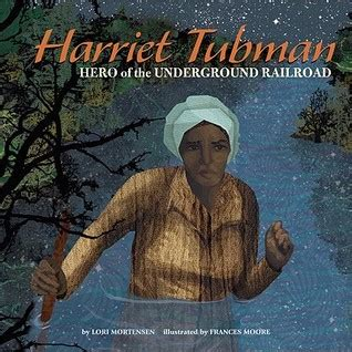 a picture book of harriet tubman harriet tubman of the underground railroad by lori