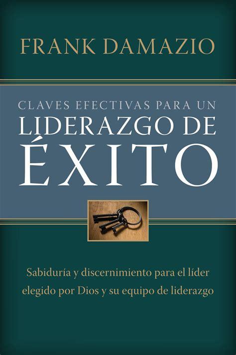 libro liderazgo editorial peniel libros liderazgo y negocios claves efectivas para un liderazgo de exito