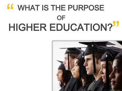 what is the purpose of what is the purpose of higher education