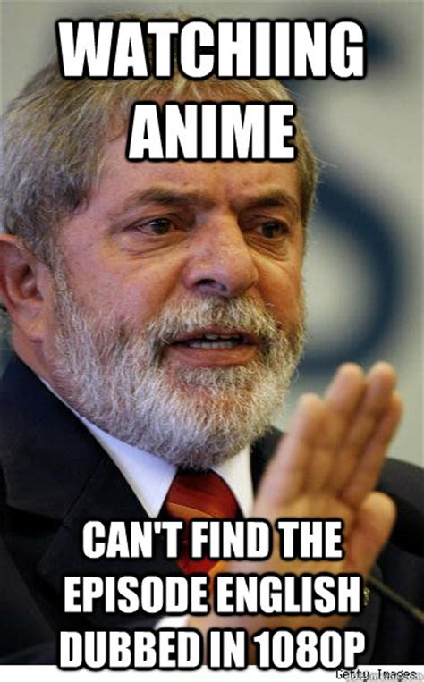 Dub Meme - watchiing anime can t find the episode english dubbed in