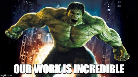 Incredible Meme - incredible hulk imgflip