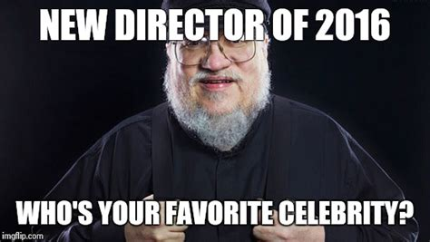 George Rr Martin Meme - new director imgflip