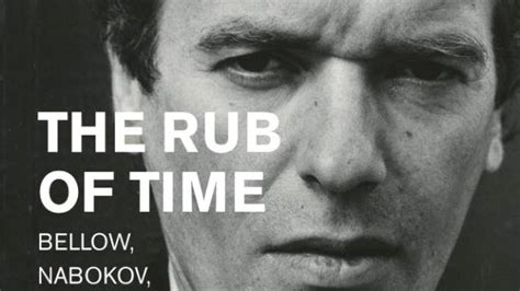the rub of time bellow nabokov hitchens travolta essays and reportage 1994 2017 books book review the rub of time bellow nabokov hitchens